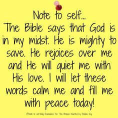 Note to self… The Bible says that God is in my midst. He is mighty to save. He…