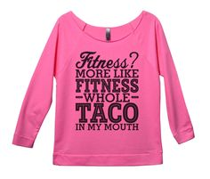 Fitness? More Like Fitness Whole Taco In My Mouth Womens 3/4 Long Sleeve Vintage Raw Edge Shirt