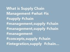 What is Supply Chain Management #what #is #supply #chain #management,supply #chain #management,supply #chain #management #concepts,supply #chain #integration,supply #chain #partners http://coin.nef2.com/what-is-supply-chain-management-what-is-supply-chain-managementsupply-chain-managementsupply-chain-management-conceptssupply-chain-integrationsupply-chain-partners/  # Supply Chain Management encompasses the planning and management of all activities involved in sourcing and procurement…
