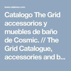 Catalogo The Grid accessorios y muebles de baño de Cosmic. // The Grid Catalogue, accessories and bathroom furniture by Cosmic