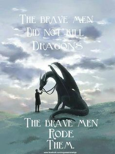 I've read that this is from the show Game of Thrones...Idk..I've never watched it. But it's a wonderful quote. :)