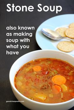 Stone Soup: Also known as making soup with what you have.  Good Cheap Eats/Life as Mom