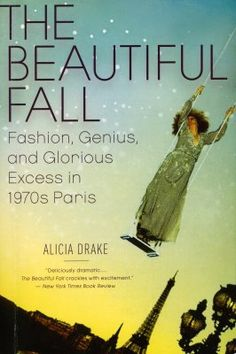Fashion is My Muse: Book Review: The Beautiful Fall: Fashion, Genius, and Glorious Excess in 1970s Paris