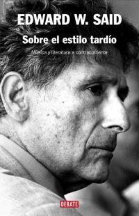 Edward SaidSobre el estilo tardío: música y literatura a contracorrienteDebate2009
