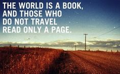 """The world is a book, and those who do not travel read only a page."" -Saint Augustine"