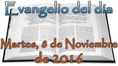 Evangelio del día (Martes, 8 de Noviembre de 2016)