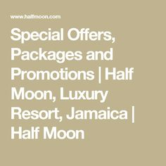 Special Offers, Packages and Promotions | Half Moon, Luxury Resort, Jamaica | Half Moon