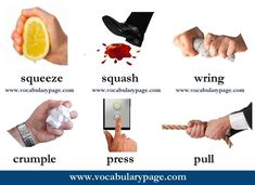 Six useful verbs: squeeze, squash, wring, crumple, press, pull