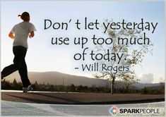 "Bad day yesterday? Just move on. Wise words: ""Don't let yesterday use up too much of today."""