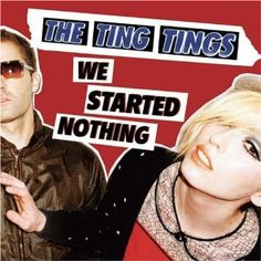 Listen to this. The Ting Tings. We Started Nothing.