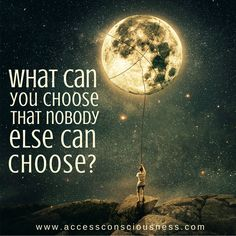 Question Of The Day What can you choose that nobody else can choose?  #accessconsciousness #choice #beingyou