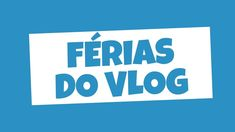 Férias do VLOG https://youtu.be/SixAFW-M7To
