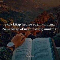 Sana kitap hediye edeni unutma. Sana kitap okuyanı hiç unutma.