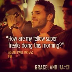 """""""How are my fellow super freaks doing this morning?"""" -Agent Paul Briggs {FBI} from """"Graceland"""" on USA."""