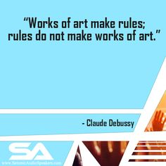 Works of art make rules; rules do not make works of art. - Claude Debussy