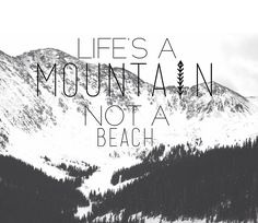 Life's a mountain not a beach #ski #snowboarding #winter