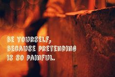 Just be yourself. -@Rio Veriadi