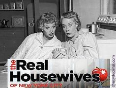 Lucy and Ethel: the REAL HOUSEWIVES of New York