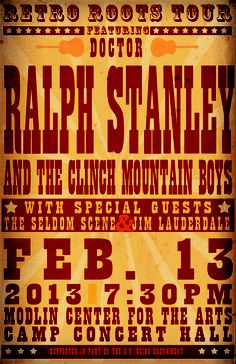 Retro Roots Tour featuring Dr. Ralph Stanley with special guests The Seldom Scene and Jim Lauderdale.  February 13, 2013 at the Modlin Center for the Arts - Camp Concert Hall, Booker Hall of Music.  Poster Design: Jon Gunter