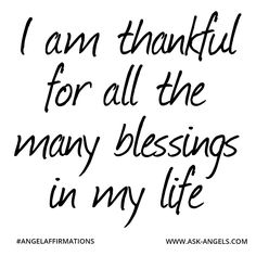 """I am thankful for all the many blessings in my life.""  #angelaffirmations                                                                                                                                                                                 More"