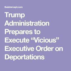 trump administration prepares execute vicious executive order deportations
