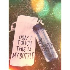 Don't touch this is my bottle