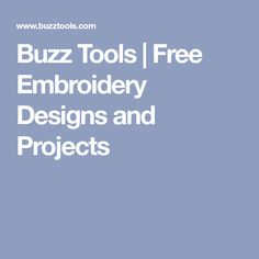 Buzz Tools   Free Embroidery Designs and Projects