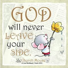 ✢✢✢ God will never Leave your Side.Little Church Mouse 23 Dec. Biblical Quotes, Prayer Quotes, Spiritual Quotes, Faith Quotes, Bible Verses, Scriptures, Godly Quotes, Qoutes, Christian Faith