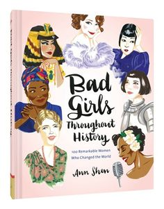 Written and illustrated by a self-described good girl, Ann Shen, and based on her 'zine by the same name, Bad Girls Throughout History covers the likes of Lillith, Joan of Arc, Grace O'Malley, the pirate queen, Mae West, and Dr. Ruth Westheimer — and celebrates women who broke rules.