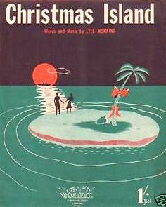 I sing this to the boys at least once a day-just to irritate. Christmas Island vintage sheet music