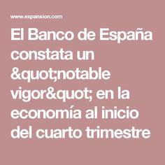 """El Banco de España constata un """"notable vigor"""" en la economía al inicio del cuarto trimestre"""