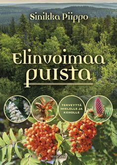 Elinvoimaa puista :  terveyttä mielelle ja keholle / Sinikka Piippo.