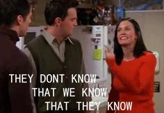 """So.."""" -Monica """"Ahh yes, the messers become the messees!"""" -Chandler"""