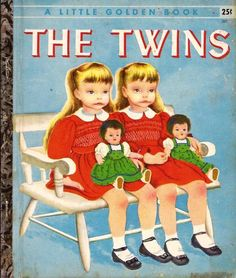 Little Golden Books - The Twins.  Kind of scary looking if you ask me.