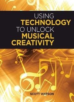 Using Technology To Unlock Musical Creativity PDF