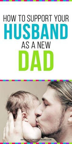 Baby on the way? Your husband is going to be a new dad. Learn how to welcome him into this new chapter in his life. Advice and tips for new dads. First time dads need some help. Learn how to be a patient and supportive new mom.