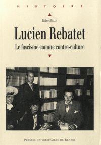 Robert Belot - Lucien Rebatet - Le fascisme comme contre-culture