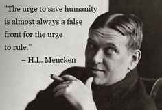 Both embroiled in the controversies of their day, Baltimore sons Mencken and Machen, although most often on differing sides, were equals in unashamedly defending views that went against the times Quotable Quotes, Wisdom Quotes, Quotes To Live By, Me Quotes, Funny Quotes, Great Quotes, Inspirational Quotes, Teresa, Political Quotes