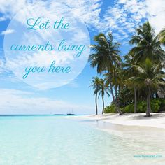Beach Saying on CereusArt: Let the currents bring you here