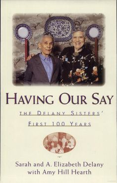 Having Our Say: The Delany Sisters' First 100 Years - Sarah L. Delaney - Google Books