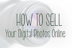 How To Sell Your Digital Photos Online :)