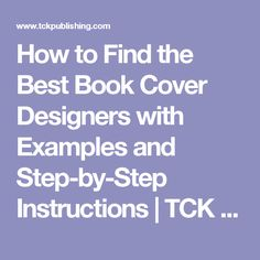 How to Find the Best Book Cover Designers with Examples and Step-by-Step Instructions | TCK Publishing