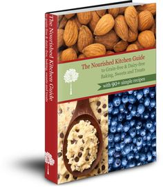 The Nourished Kitchen Guide to Grain Free Baking: Sweets & Treats!