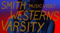 "Smith Westerns - ""Varsity"" (Official Music Video)"