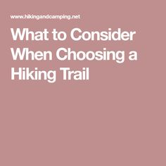 What to Consider When Choosing a Hiking Trail