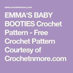 EMMA'S BABY BOOTIES Crochet Pattern - Free Crochet Pattern Courtesy of Crochetnmore.com