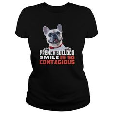 French Bulldog Smile Is So Contagious Funny Dog T Shirt