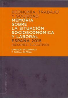 Memoria sobre la situación socioeconómica y laboral España 2015 : aprobada en la sesión ordinaria del pleno del Consejo Económico y Social celebrada el 25 de mayo de 2016 / Consejo Económico y Social Madrid : Cosnejo Económico y Social, 2016