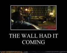 """Oh, the wall had it coming."" :D"