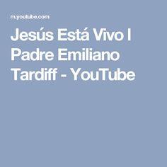 Jesús Está Vivo l Padre Emiliano Tardiff - YouTube
